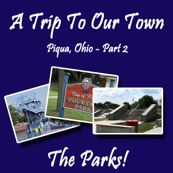 A Trip To Our Town – Part 2 – The Parks | Piqua, Ohio